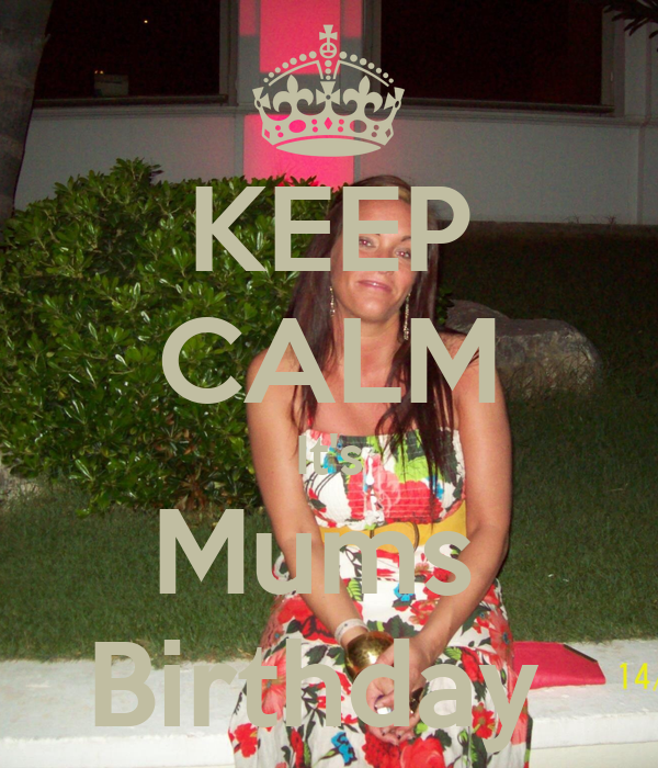 KEEP CALM It's Mums  Birthday