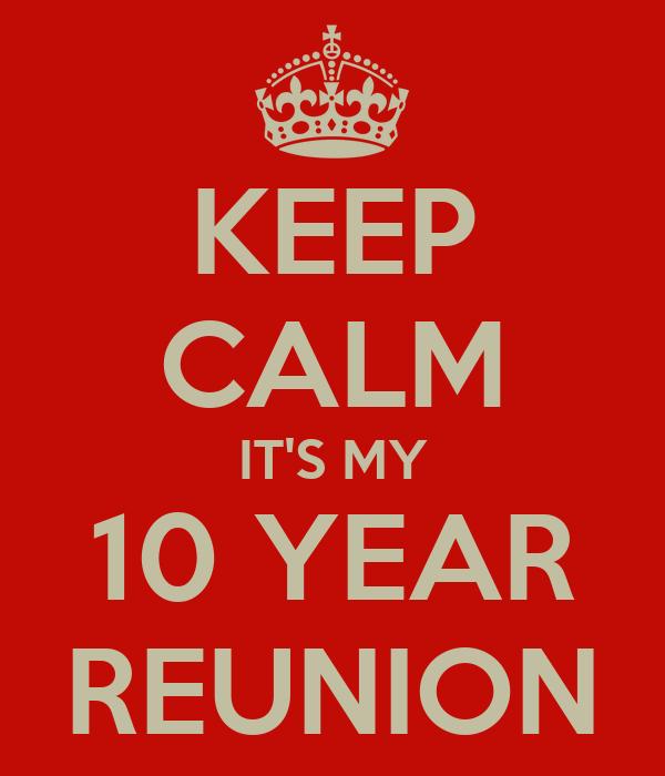 KEEP CALM IT'S MY 10 YEAR REUNION