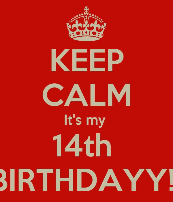 KEEP CALM It's my  14th  BIRTHDAYY!