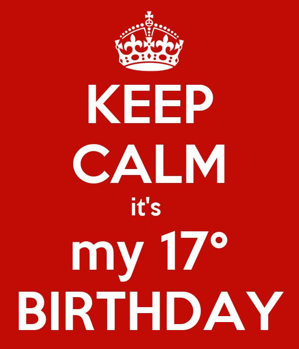 KEEP CALM it's  my 17° BIRTHDAY