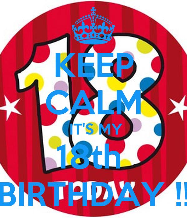 KEEP CALM  IT'S MY 18th  BIRTHDAY !!