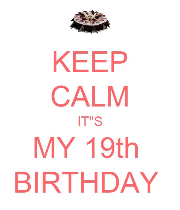 "KEEP CALM IT""S MY 19th  BIRTHDAY"