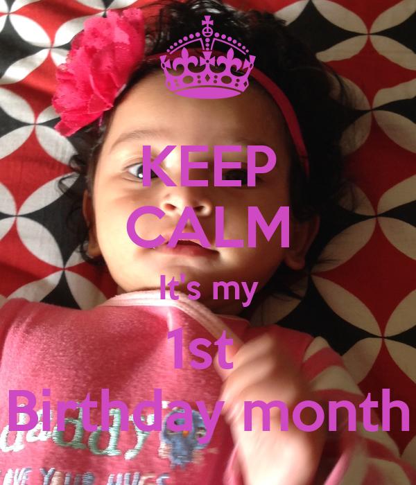 KEEP CALM It's my 1st  Birthday month