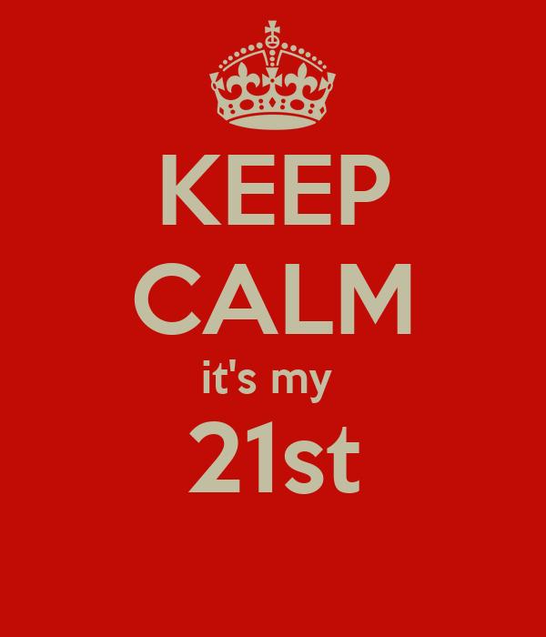 KEEP CALM it's my  21st