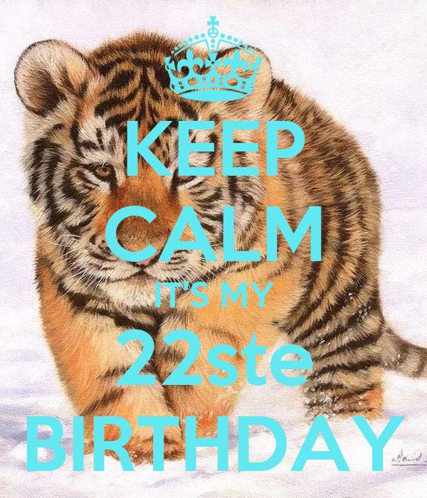 KEEP CALM IT'S MY 22ste BIRTHDAY