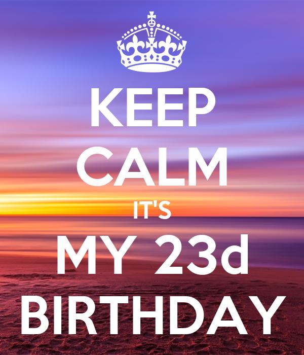 KEEP CALM IT'S MY 23d BIRTHDAY