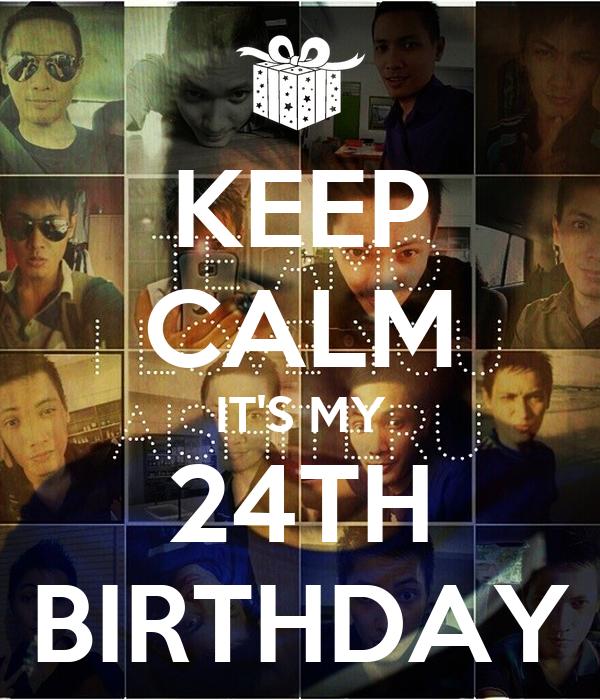 KEEP CALM IT'S MY 24TH BIRTHDAY