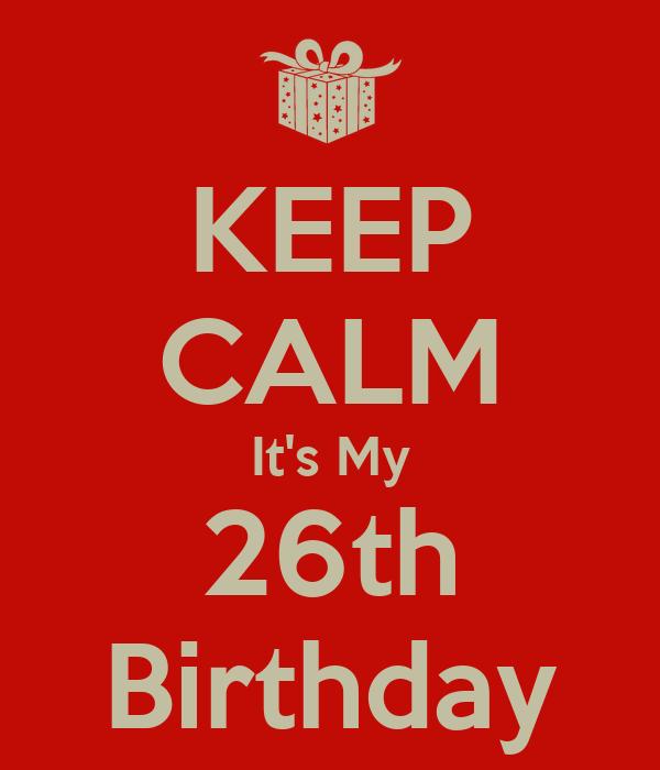KEEP CALM It's My 26th Birthday