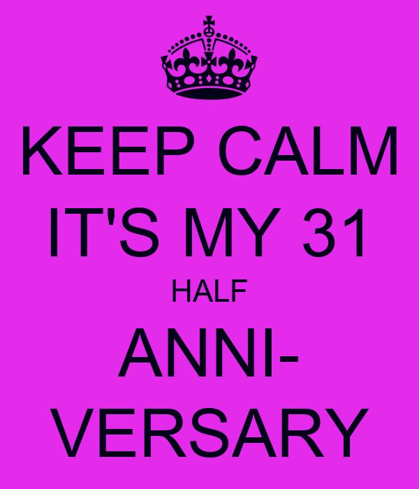 KEEP CALM IT'S MY 31 HALF ANNI- VERSARY