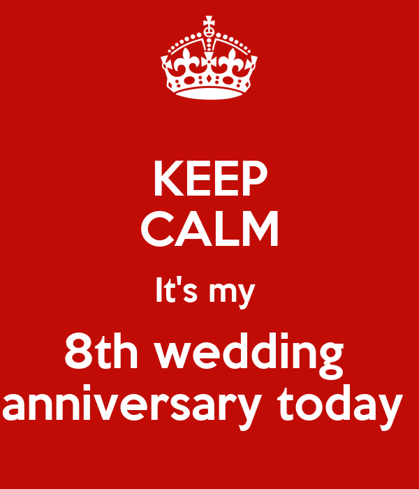 keep calm it s my 8th wedding anniversary today poster dania