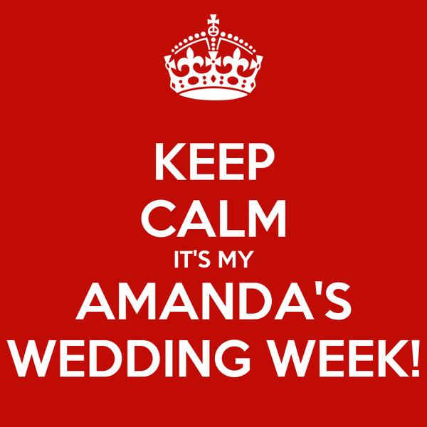 KEEP CALM IT'S MY AMANDA'S WEDDING WEEK!