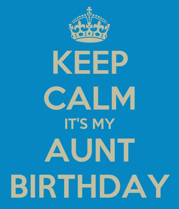 KEEP CALM IT'S MY AUNT BIRTHDAY
