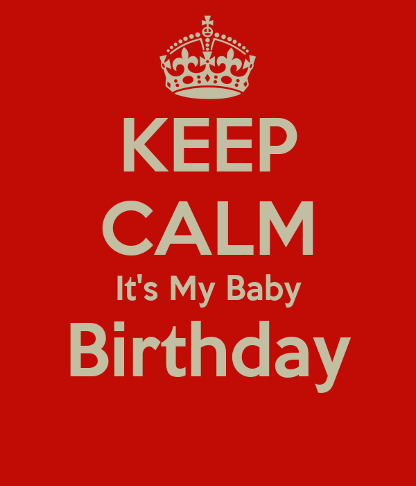KEEP CALM It's My Baby Birthday