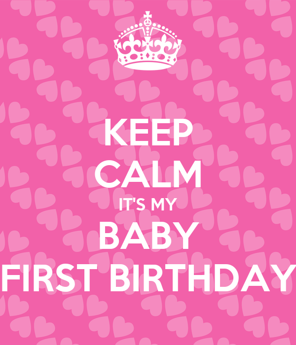 KEEP CALM IT'S MY BABY FIRST BIRTHDAY