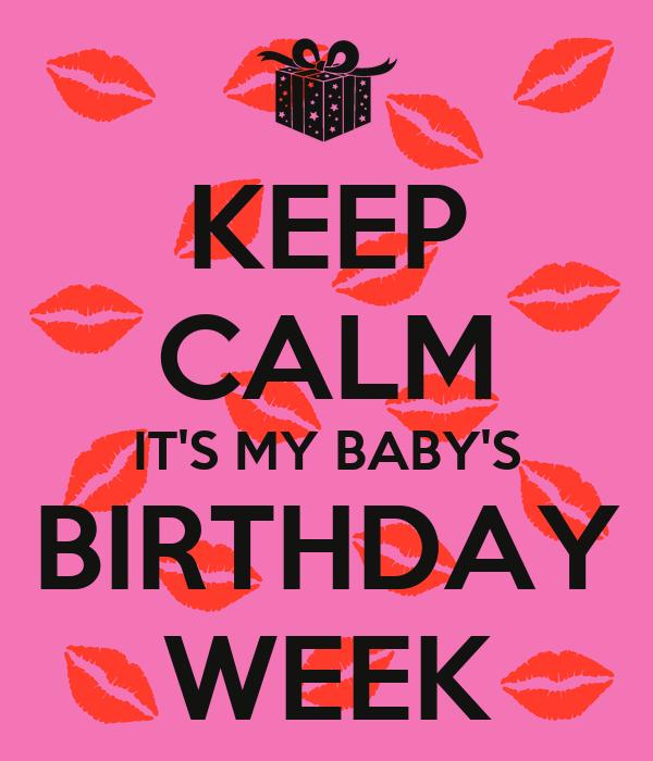KEEP CALM IT'S MY BABY'S BIRTHDAY WEEK
