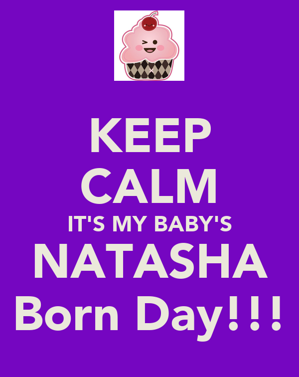 KEEP CALM IT'S MY BABY'S NATASHA Born Day!!!