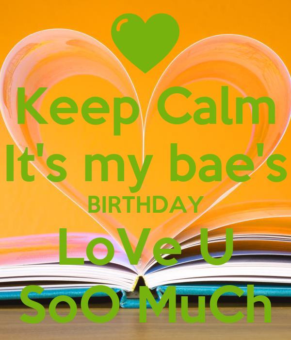 Keep Calm It's my bae's BIRTHDAY LoVe U SoO MuCh