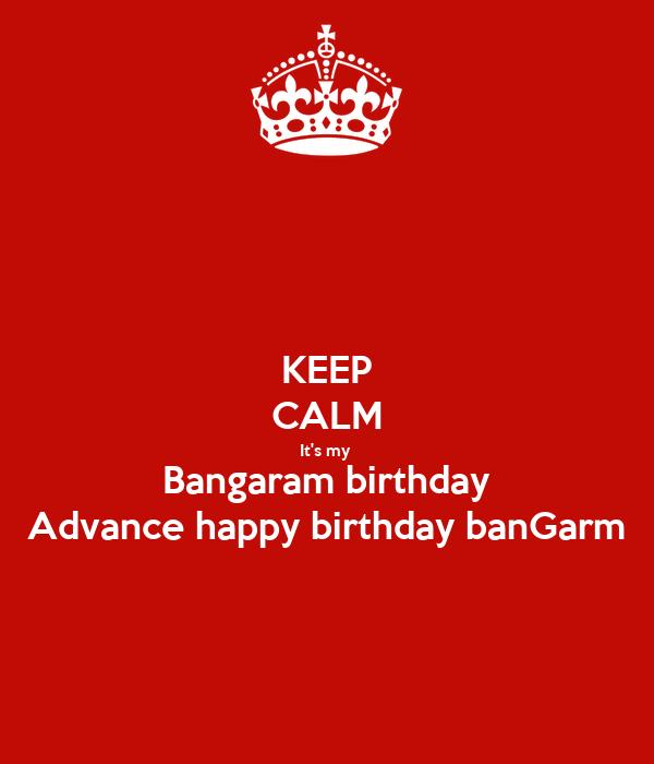 KEEP CALM It's my  Bangaram birthday Advance happy birthday banGarm