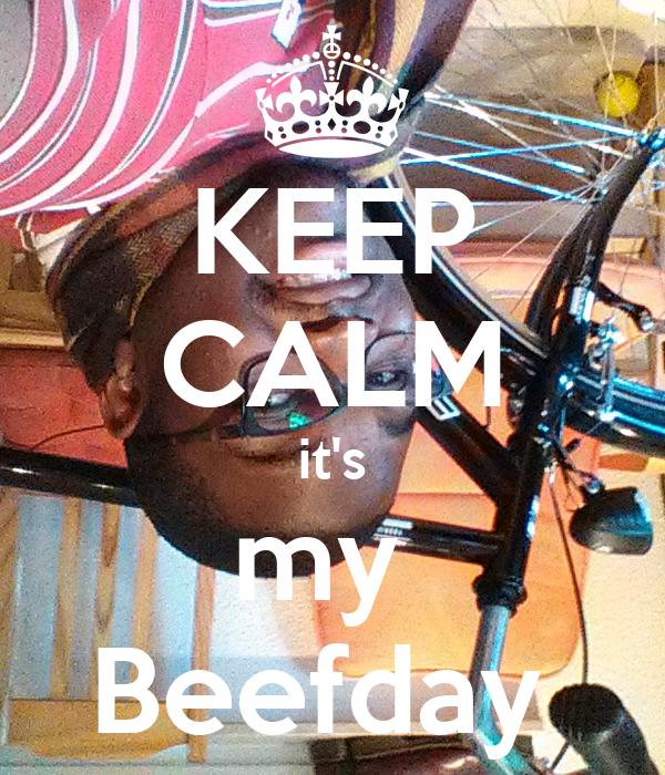 KEEP CALM it's my  Beefday
