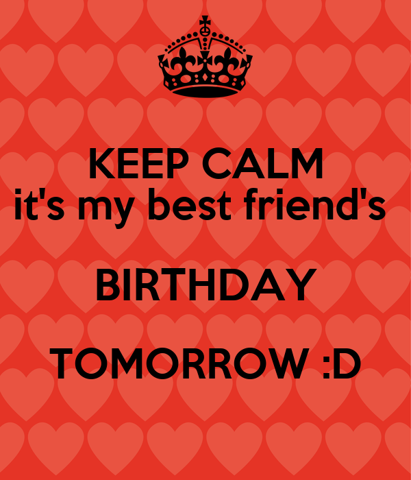 Keep calm its my best friends birthday tomorrow d poster keep calm its my best friends birthday tomorrow d thecheapjerseys Images