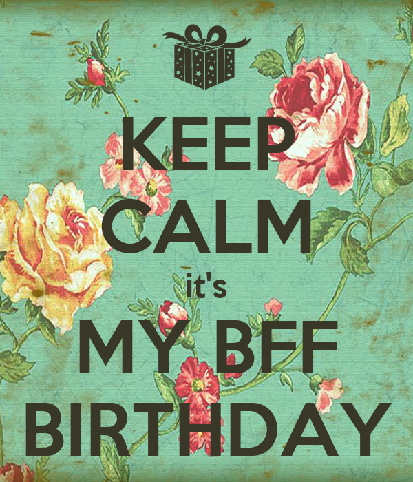 KEEP CALM it's MY BFF BIRTHDAY