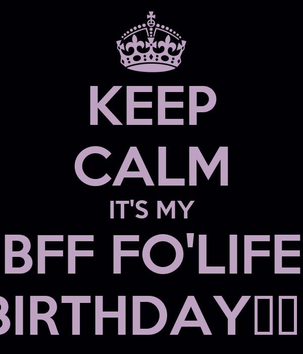 KEEP CALM IT'S MY BFF FO'LIFE BIRTHDAY🎂🎂🎂