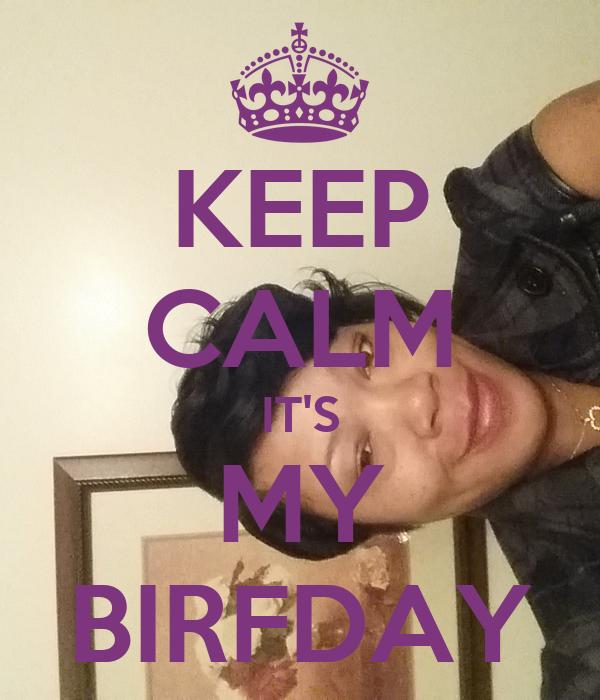 KEEP CALM IT'S MY BIRFDAY