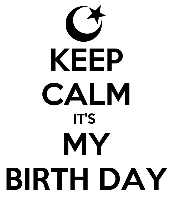 KEEP CALM IT'S  MY BIRTH DAY