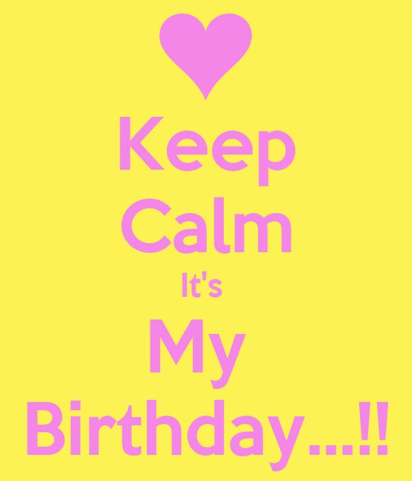 Keep Calm It's  My  Birthday...!!