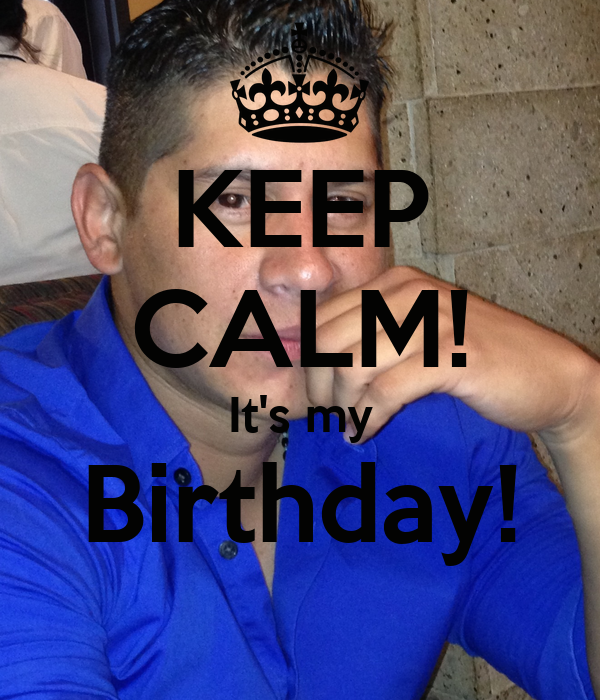 KEEP CALM! It's my Birthday!