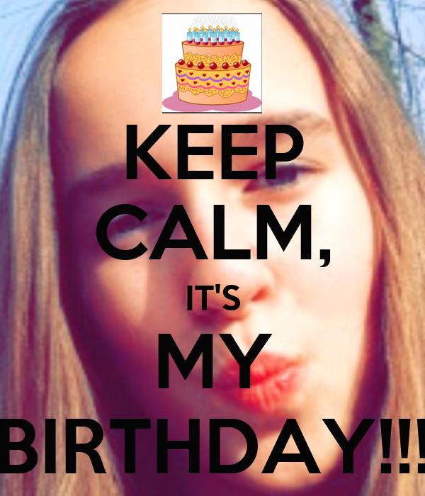 KEEP CALM, IT'S MY BIRTHDAY!!!