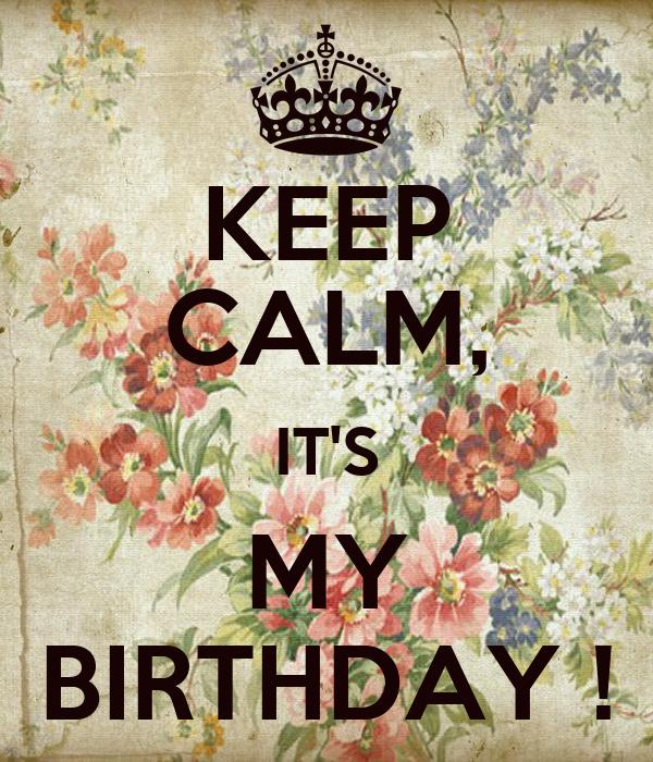 KEEP CALM, IT'S MY BIRTHDAY !