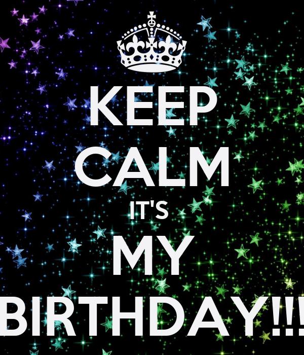 KEEP CALM IT'S  MY BIRTHDAY!!!