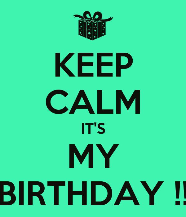 KEEP CALM IT'S MY BIRTHDAY !!