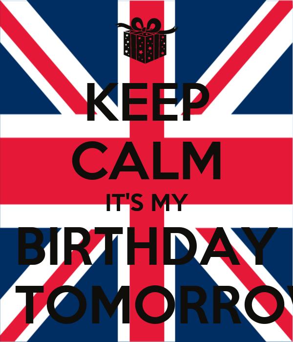 KEEP CALM IT'S MY BIRTHDAY IS TOMORROW