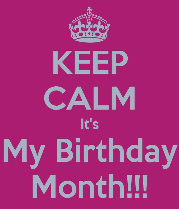 KEEP CALM It's My Birthday Month!!!