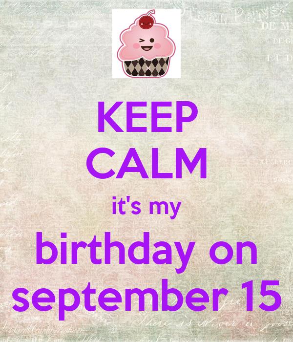 KEEP CALM Itu0027s My Birthday On September 15