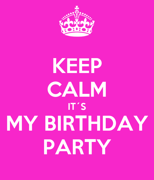 KEEP CALM IT´S MY BIRTHDAY PARTY