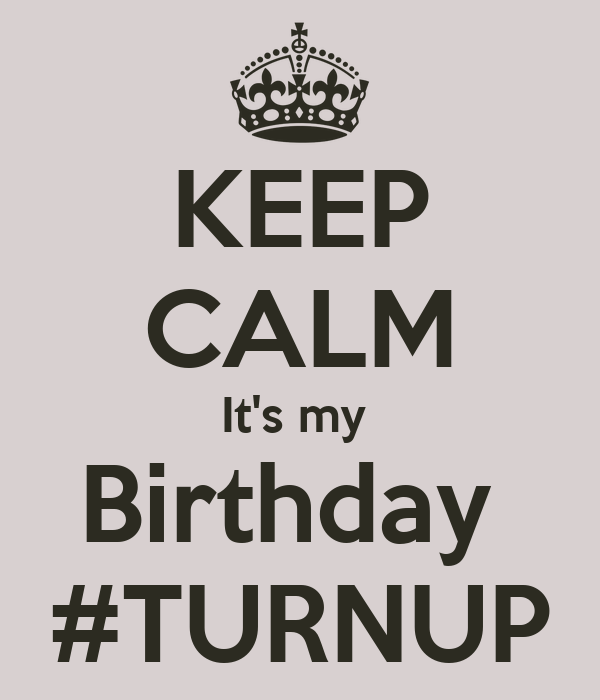 KEEP CALM It's my  Birthday  #TURNUP