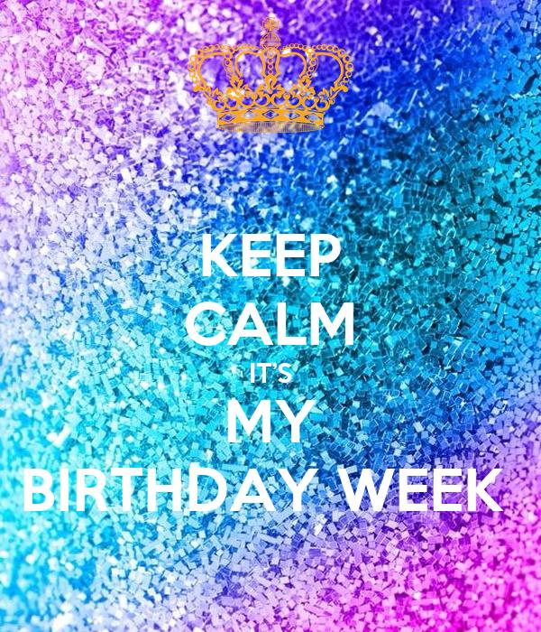 KEEP CALM IT'S MY BIRTHDAY WEEK