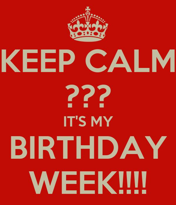 KEEP CALM ??? IT'S MY BIRTHDAY WEEK!!!!