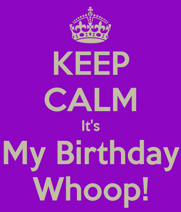 KEEP CALM It's My Birthday Whoop!