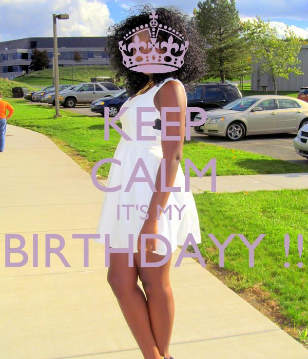 KEEP CALM IT'S MY  BIRTHDAYY !!