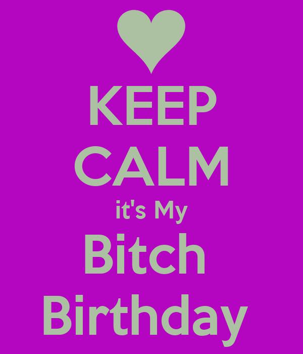 KEEP CALM it's My Bitch  Birthday
