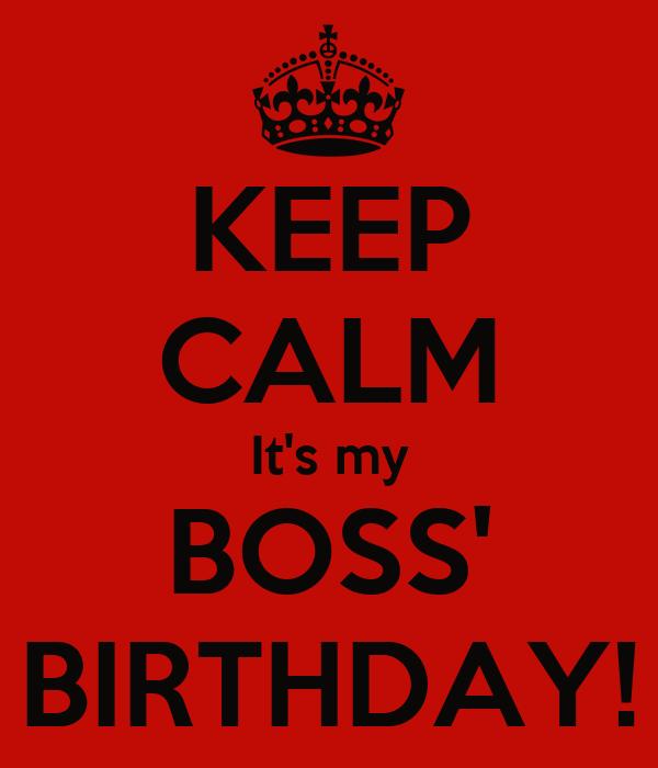 KEEP CALM It's my BOSS' BIRTHDAY!