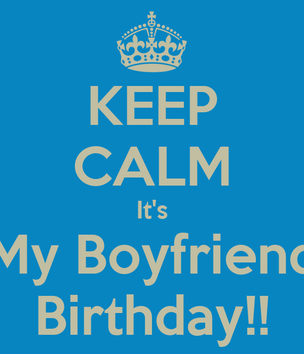 KEEP CALM It's My Boyfriend Birthday!!
