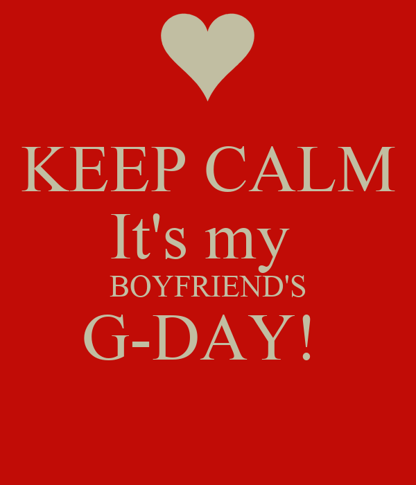 KEEP CALM It's my  BOYFRIEND'S G-DAY!