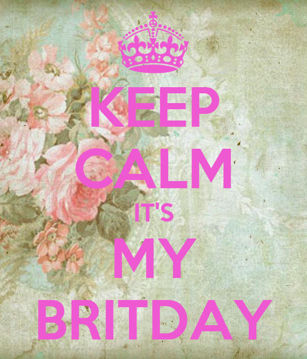 KEEP CALM IT'S MY BRITDAY