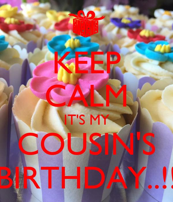 KEEP CALM IT'S MY COUSIN'S BIRTHDAY..!!