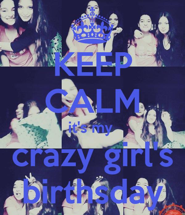 KEEP CALM it's my  crazy girl's birthsday